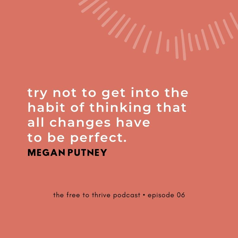 Megan Putney quote on change not needing to be perfect