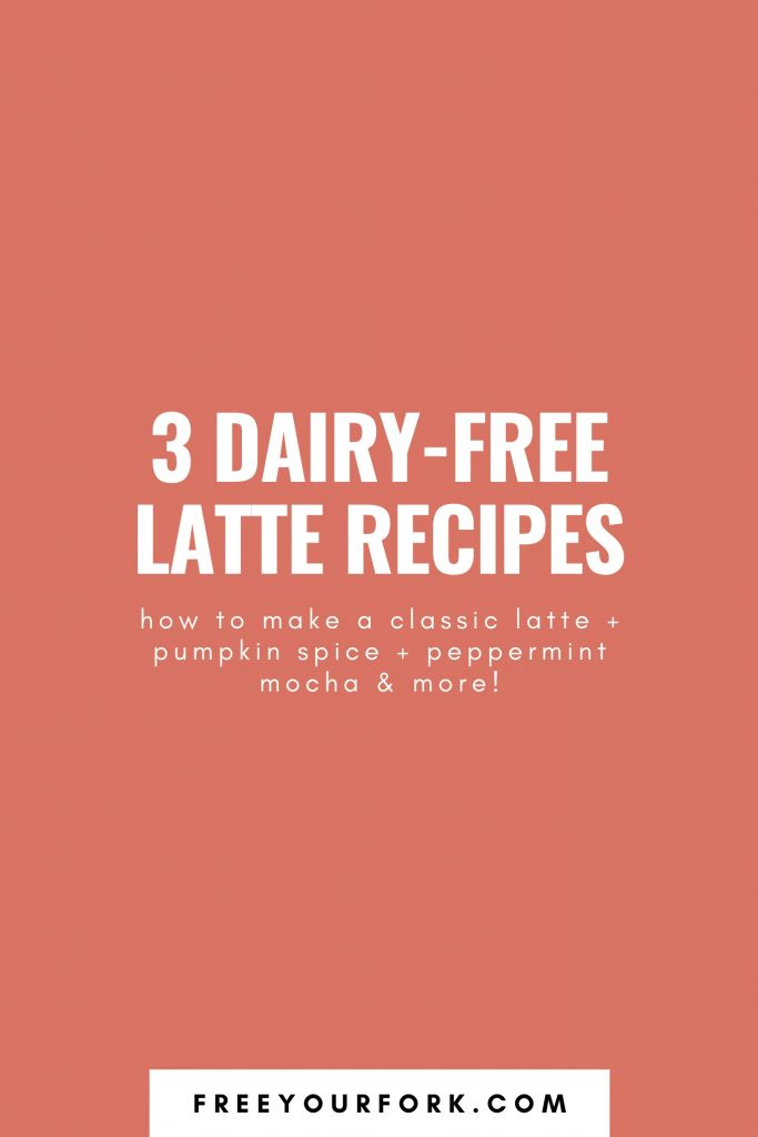 pinterest image for 3 dairy free latte recipes - free your fork