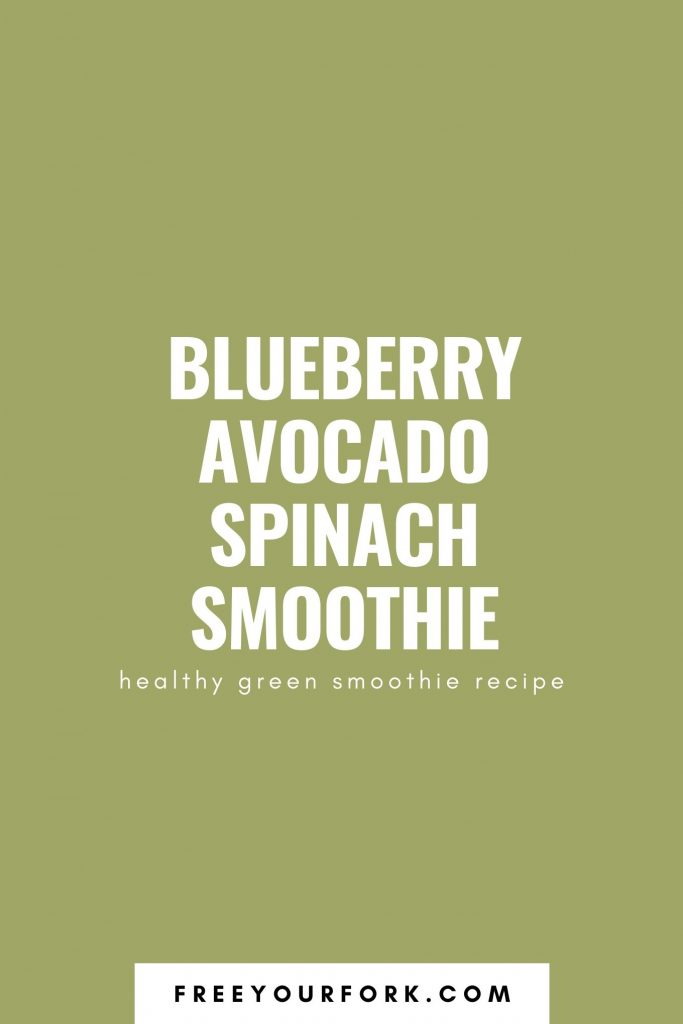 Blueberry Avocado Spinach Smoothie freeyourfork white text on green background
