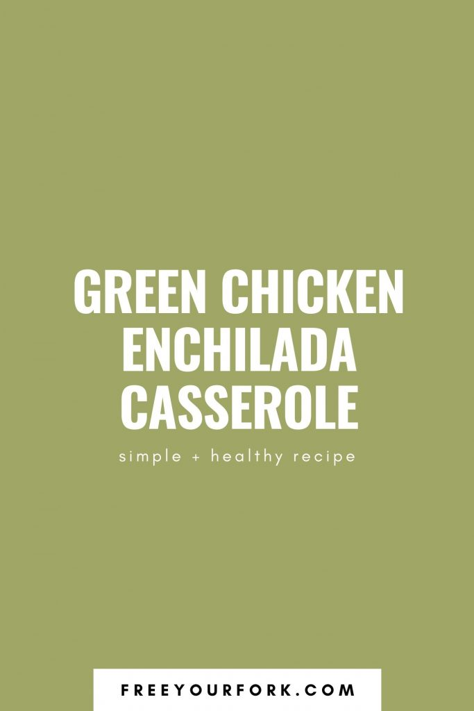 Green Chicken Enchilada Casserole Recipe - freeyourfork green background with white text